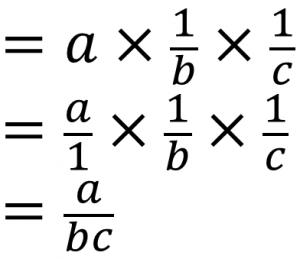 =a×1/b×1/c=a/1×1/b×1/c=a/bc